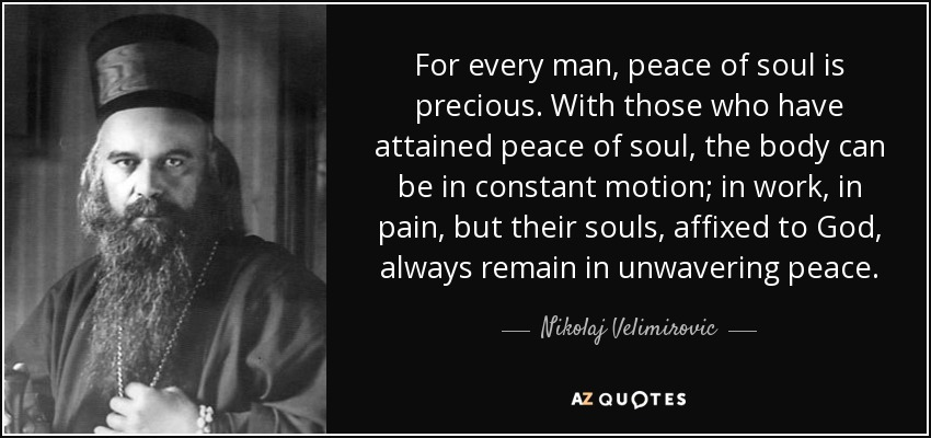 quote-for-every-man-peace-of-soul-is-precious-with-those-who-have-attained-peace-of-soul-the-nikolaj-velimirovic-77-71-92.jpg (850×400)