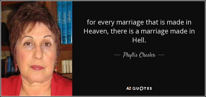 Phyllis Chesler Quote For Every Marriage That Is Made In Heaven