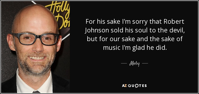 Moby Quote: For His Sake I'm Sorry That Robert Johnson