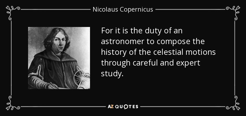 Nicolaus Copernicus Famous Quotes: Nicolaus Copernicus Quote: For It Is The Duty Of An