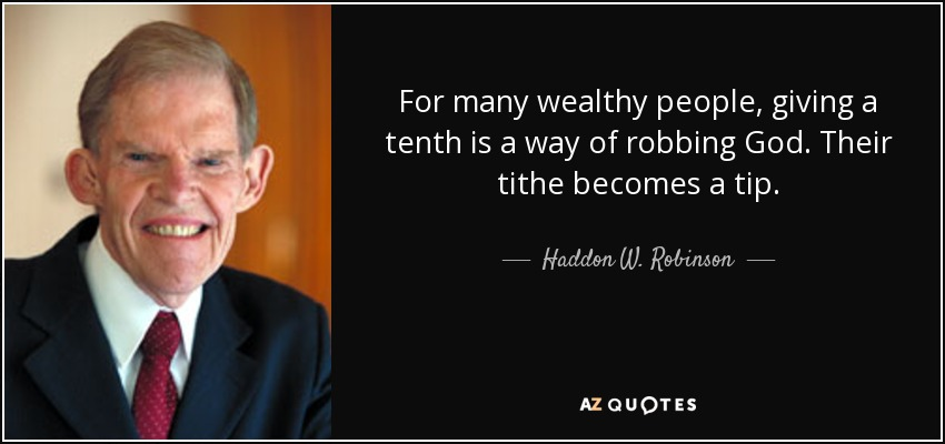 Haddon W. Robinson quote: For many wealthy people, giving a tenth