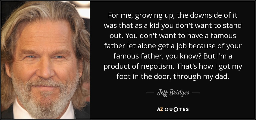 Jeff Bridges Quote For Me Growing Up The Downside Of It Was That