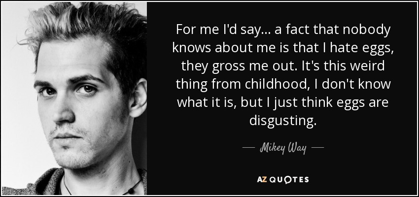 Mikey Way Quote For Me Id Say A Fact That Nobody Knows About