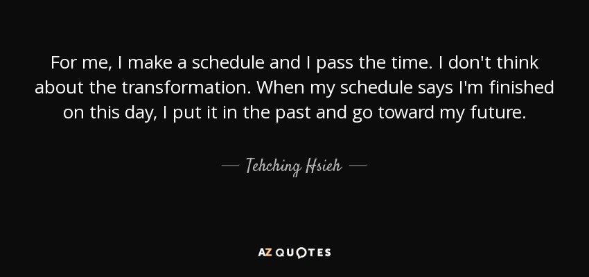 tehching hsieh quote for me i make a schedule and i pass the