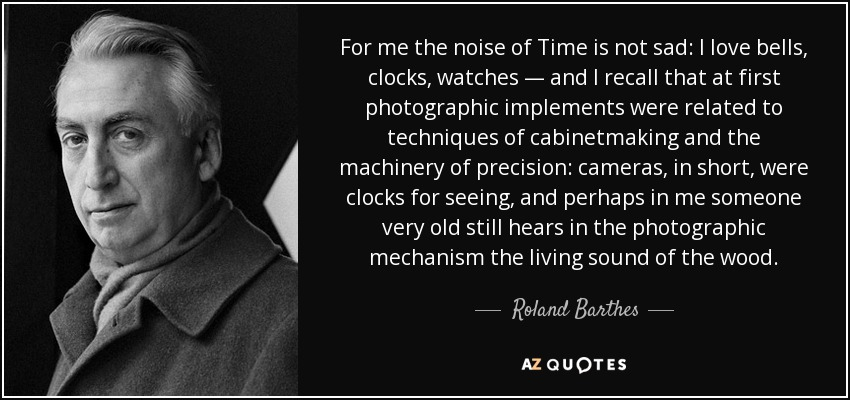 Roland Barthes Quote For Me The Noise Of Time Is Not Sad I