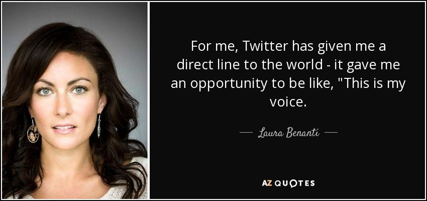 For me, Twitter has given me a direct line to the world - it gave me an opportunity to be like,