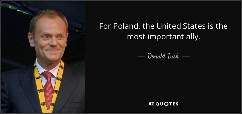 For Poland, the United States is the most important ally. - Donald Tusk
