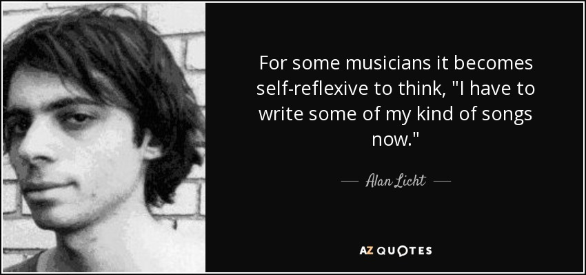 For some musicians it becomes self-reflexive to think,