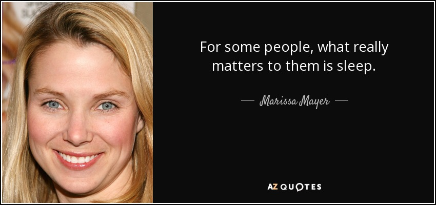 For some people, what really matters to them is sleep. - Marissa Mayer