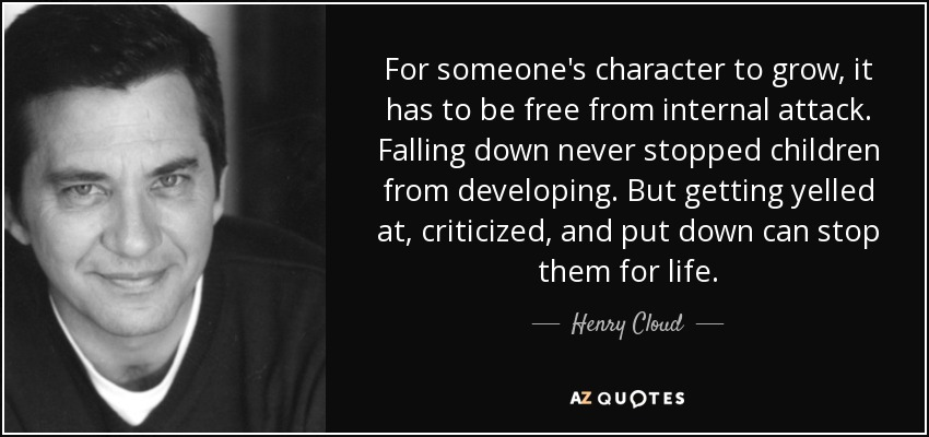 Henry Cloud Quote For Someones Character To Grow It Has To Be Free