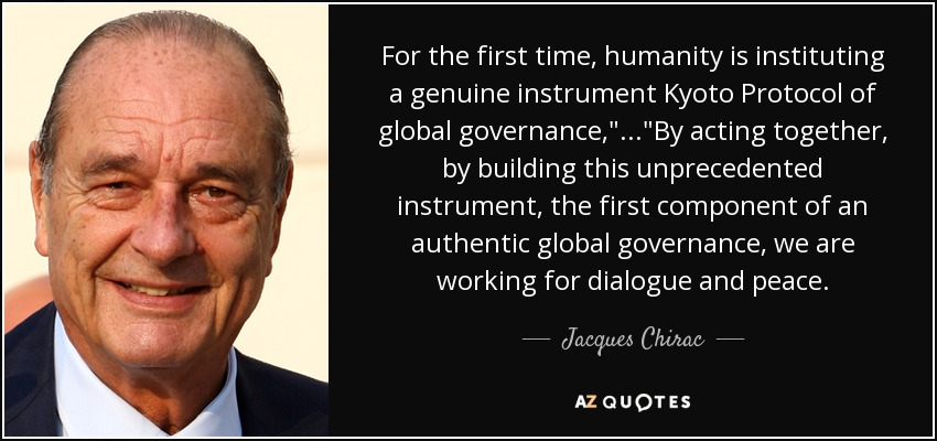 For the first time, humanity is instituting a genuine instrument Kyoto Protocol of global governance,