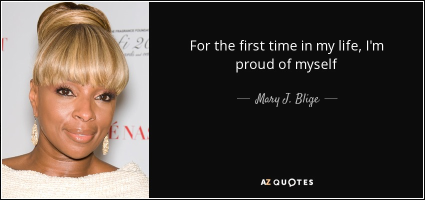 For the first time in my life, I'm proud of myself - Mary J. Blige