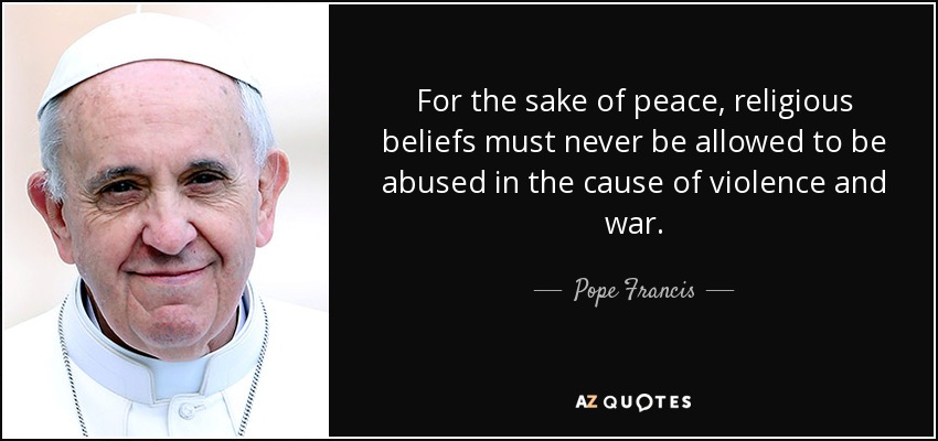 Pope Francis Quote For The Sake Of Peace Religious Beliefs Must