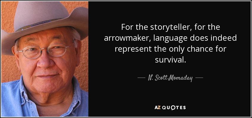 N Scott Momaday quote For the storyteller for the