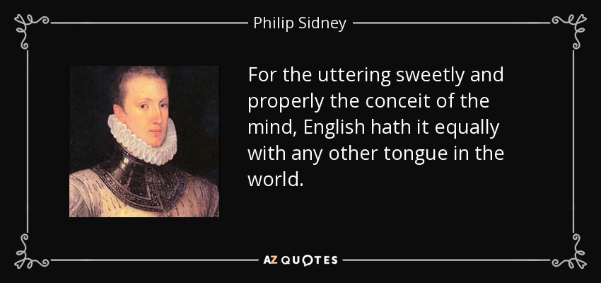 For the uttering sweetly and properly the conceit of the mind, English hath it equally with any other tongue in the world. - Philip Sidney
