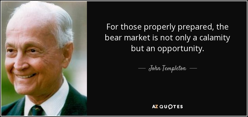 For those properly prepared, the <b>bear market</b> is not only a calamity but an ... - quote-for-those-properly-prepared-the-bear-market-is-not-only-a-calamity-but-an-opportunity-john-templeton-144-63-50