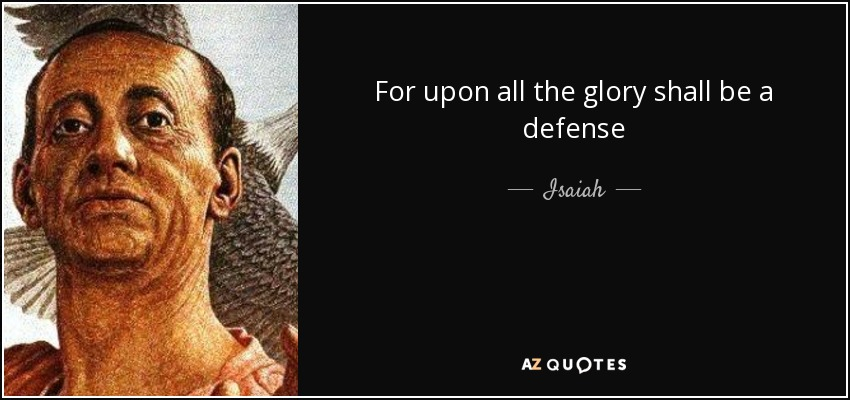 For upon all the glory shall be a defense - Isaiah