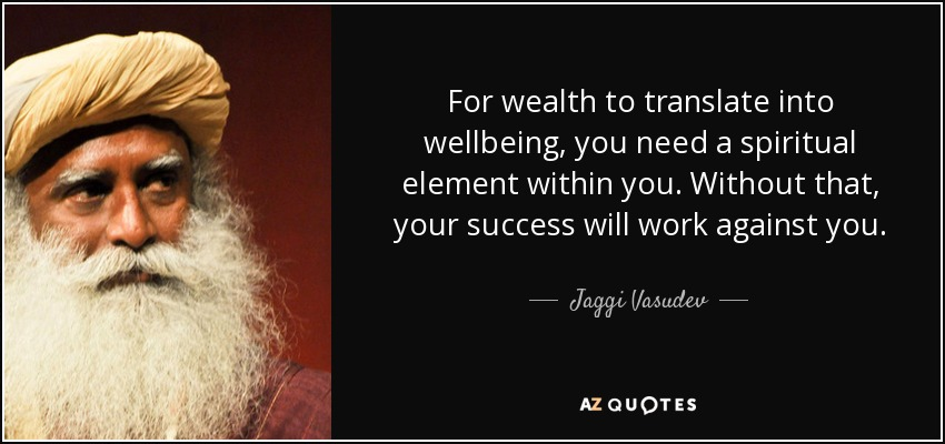 Jaggi Vasudev quote: For wealth to translate into wellbeing