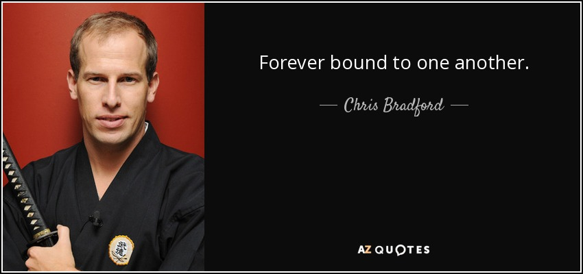 Forever bound to one another. - Chris Bradford