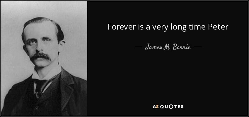 James M Barrie Quote Forever Is A Very Long Time Peter
