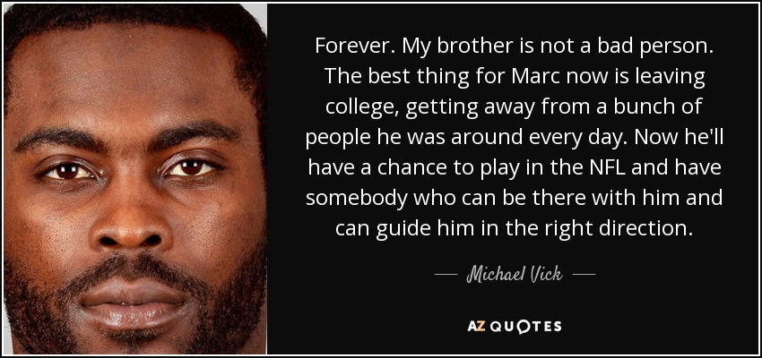 Michael Vick Quote Forever My Brother Is Not A Bad Person The Best