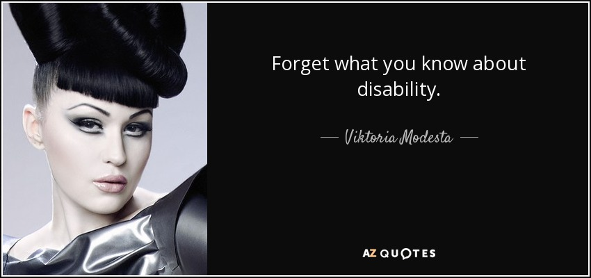 Forget what you know about disability. - Viktoria Modesta