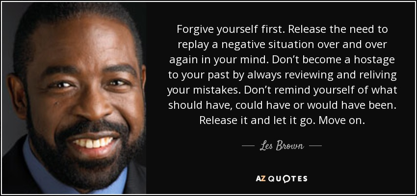 Les Brown Quote Forgive Yourself First Release The Need To Replay