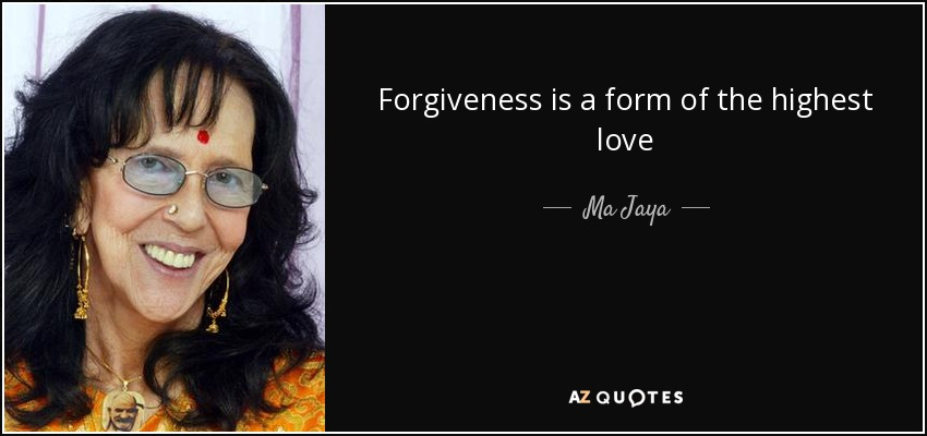 Forgiveness is a form of the highest love - Ma Jaya