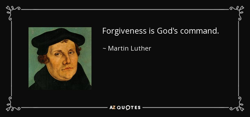 Martin Luther quote: Forgiveness is God's command
