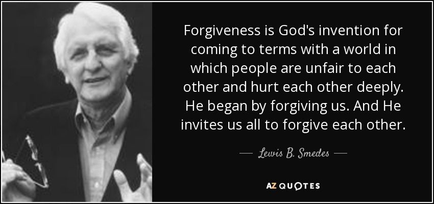 Lewis B  Smedes quote: Forgiveness is God's invention for