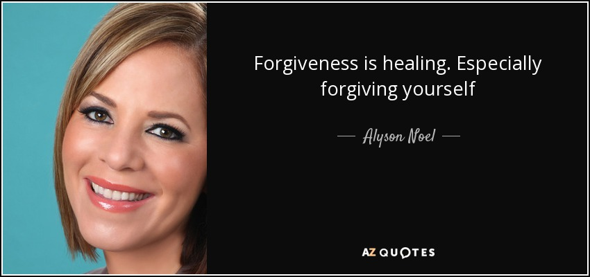 Forgiveness is healing. Especially forgiving yourself - Alyson Noel