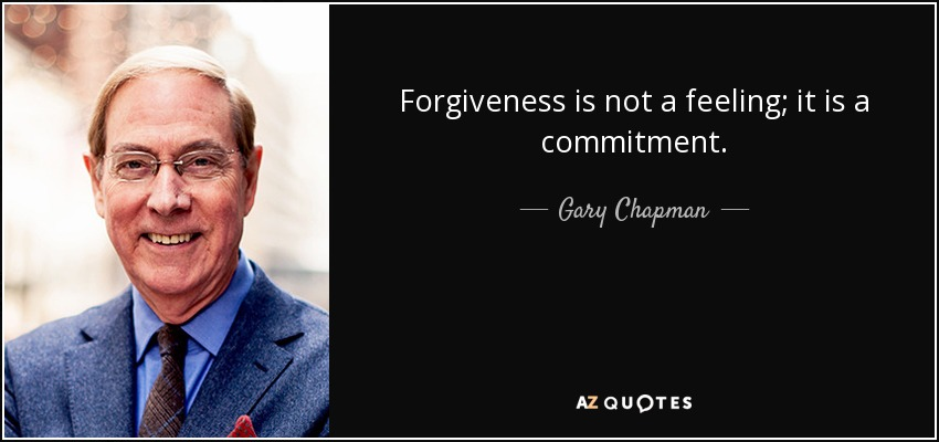 Forgiveness is not a feeling; it is a commitment. - Gary Chapman