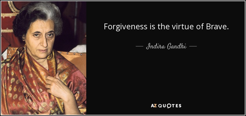 Forgiveness is the virtue of Brave. - Indira Gandhi