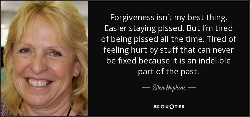Ellen Hopkins Quote Forgiveness Isnt My Best Thing Easier Staying