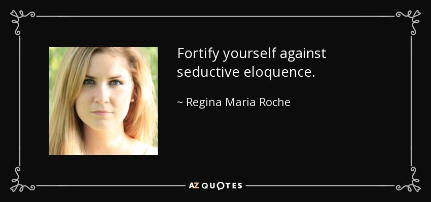 Fortify yourself against seductive eloquence. - Regina Maria Roche