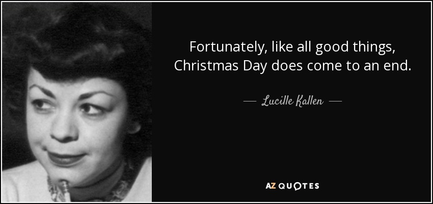 Lucille Kallen Quote Fortunately Like All Good Things Christmas