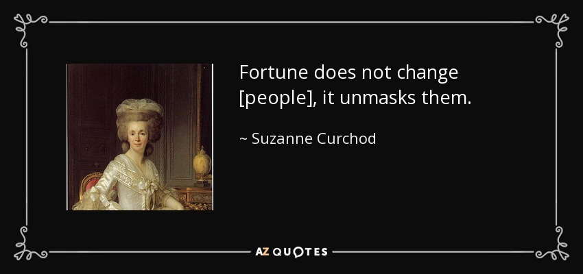 Fortune does not change [people], it unmasks them. - Suzanne Curchod