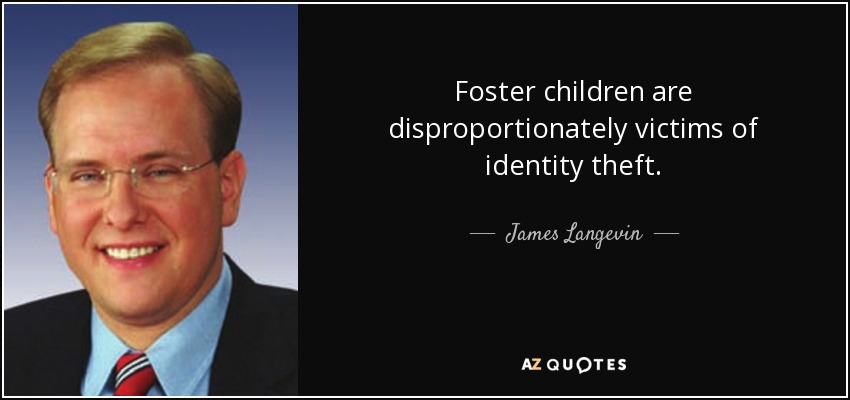 Foster children are disproportionately victims of identity theft. - James Langevin