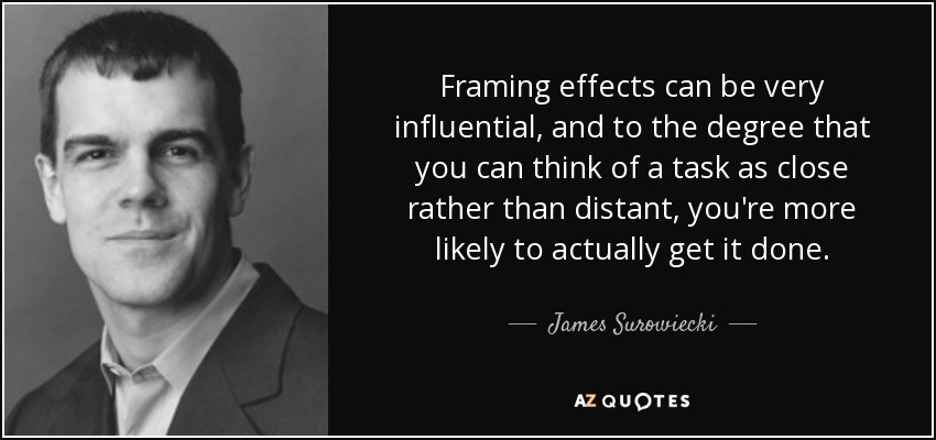 James Surowiecki quote: Framing effects can be very influential, and ...