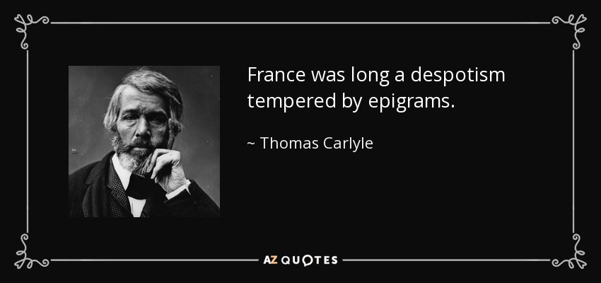 France was long a despotism tempered by epigrams. - Thomas Carlyle