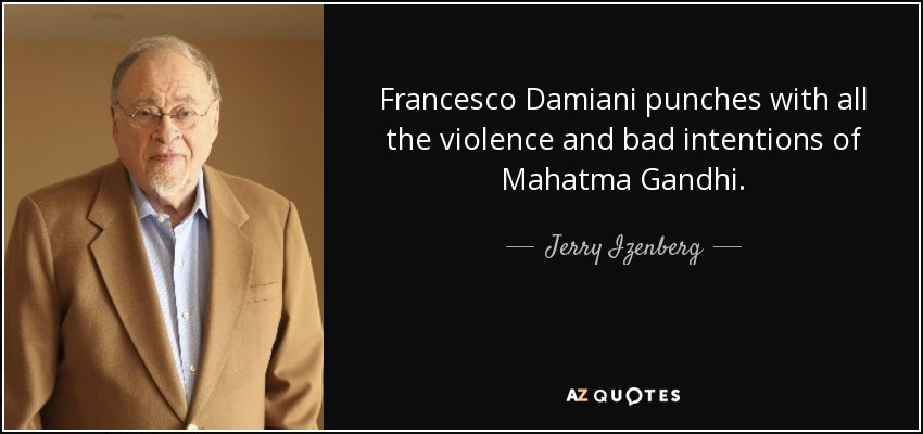 Francesco Damiani punches with all the violence and bad intentions of Mahatma Gandhi. - Jerry Izenberg