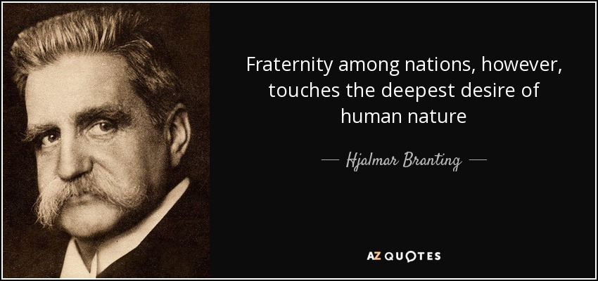 Fraternity among nations, however, touches the deepest desire of human nature - Hjalmar Branting