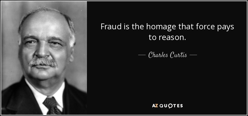 Fraud is the homage that force pays to reason. - Charles Curtis