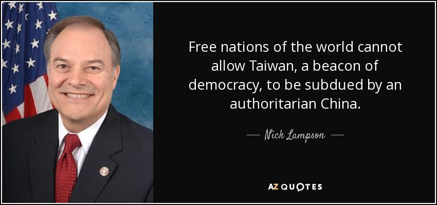 Free nations of the world cannot allow Taiwan, a beacon of democracy, to be subdued by an authoritarian China. - Nick Lampson