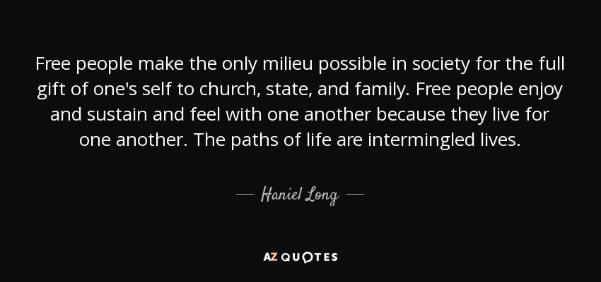 Haniel Long quote: Free people make the only milieu possible ...