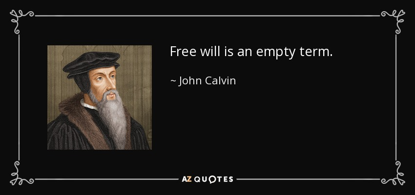 Free will is an empty term. - John Calvin