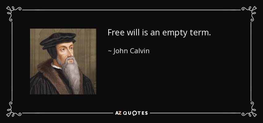 Free will is an empty term. - John Calvin