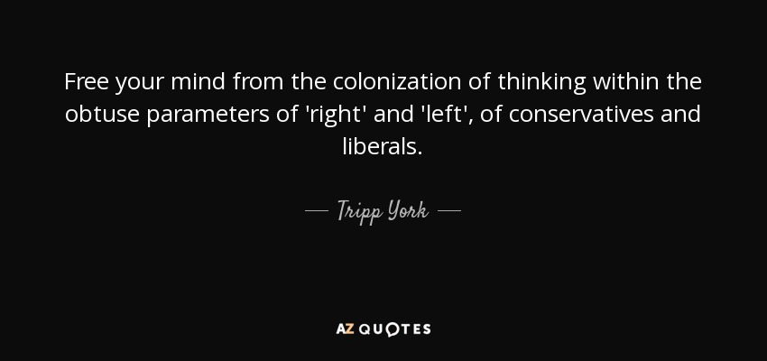 Tripp York Quote Free Your Mind From The Colonization Of Thinking Classy Free Your Mind Quotes