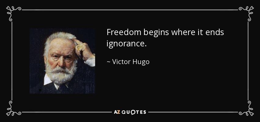 Freedom begins where it ends ignorance. - Victor Hugo