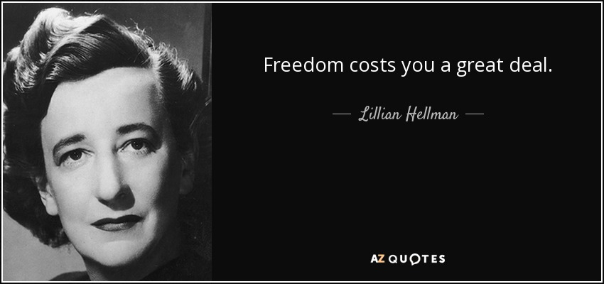 Freedom costs you a great deal. - Lillian Hellman